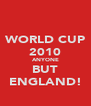 WORLD CUP 2010 ANYONE BUT ENGLAND! - Personalised Poster A4 size