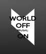 WORLD OFF MUSIC ON  - Personalised Poster A4 size