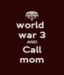 world  war 3 AND Call mom - Personalised Poster A4 size