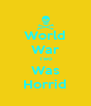 World War Two Was Horrid - Personalised Poster A4 size