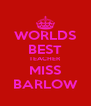 WORLDS BEST TEACHER MISS BARLOW - Personalised Poster A4 size