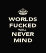 WORLDS FUCKED WELL NEVER MIND - Personalised Poster A4 size