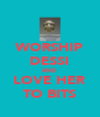 WORSHIP DESSI AND LOVE HER TO BITS - Personalised Poster A4 size