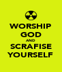 WORSHIP GOD AND SCRAFISE YOURSELF - Personalised Poster A4 size