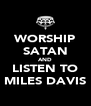 WORSHIP SATAN AND LISTEN TO MILES DAVIS - Personalised Poster A4 size