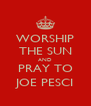 WORSHIP THE SUN AND PRAY TO JOE PESCI - Personalised Poster A4 size