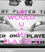 WOULD  U  BE  MY PLAYER 2? - Personalised Poster A4 size