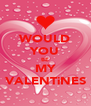 WOULD YOU BE MY VALENTiNES - Personalised Poster A4 size