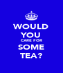 WOULD YOU CARE FOR SOME TEA? - Personalised Poster A4 size