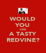 WOULD YOU LIKE A TASTY REDVINE? - Personalised Poster A4 size