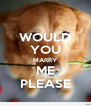 WOULD YOU MARRY ME PLEASE - Personalised Poster A4 size