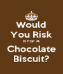 Would You Risk It For A Chocolate Biscuit? - Personalised Poster A4 size