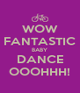 WOW FANTASTIC BABY DANCE OOOHHH! - Personalised Poster A4 size