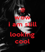 wow i am still  looking cool - Personalised Poster A4 size