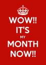 WOW!! IT'S MY MONTH NOW!! - Personalised Poster A4 size