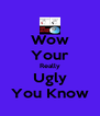 Wow Your Really Ugly You Know - Personalised Poster A4 size