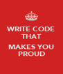 WRITE CODE THAT  MAKES YOU PROUD - Personalised Poster A4 size