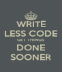 WRITE LESS CODE GET THINGS DONE SOONER - Personalised Poster A4 size
