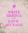 WRITE SIMONA AND LOVE  MY FANS - Personalised Poster A4 size