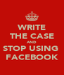 WRITE THE CASE AND STOP USING  FACEBOOK - Personalised Poster A4 size