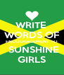 WRITE  WORDS OF ENCOURAGEMENT TO  SUNSHINE GIRLS - Personalised Poster A4 size