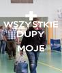 WSZYSTKIE DUPY  MOJE  - Personalised Poster A4 size