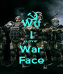 Wtf I Love War Face - Personalised Poster A4 size