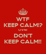 WTF KEEP CALM!? OVNI DON'T KEEP CALM!! - Personalised Poster A4 size