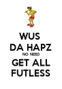 WUS  DA HAPZ NO NEED GET ALL FUTLESS - Personalised Poster A4 size
