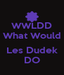 WWLDD What Would  Les Dudek DO - Personalised Poster A4 size