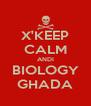 X'KEEP CALM ANDI BIOLOGY GHADA - Personalised Poster A4 size