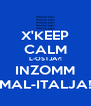 X'KEEP CALM L-OSTJA?! INZOMM MAL-ITALJA! - Personalised Poster A4 size