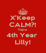 X'Keep CALM?! Tlajna  4th Year  Lilly! - Personalised Poster A4 size
