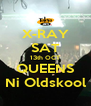 X-RAY SAT 13th OCT QUEENS Ni Oldskool - Personalised Poster A4 size