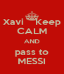 Xavi    Keep CALM AND pass to MESSI - Personalised Poster A4 size
