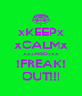xKEEPx xCALMx xxxANDxxx !FREAK! OUT!!! - Personalised Poster A4 size
