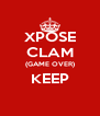 XPOSE CLAM (GAME OVER) KEEP  - Personalised Poster A4 size