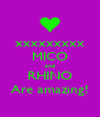 xxxxxxxxx MICO and RHINO Are amazing! - Personalised Poster A4 size