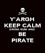 Y'ARGH KEEP CALM DRINK RUM AND BE PIRATE - Personalised Poster A4 size