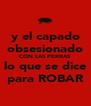 y el capado obsesionado CON LAS PERRAS lo que se dice para ROBAR - Personalised Poster A4 size