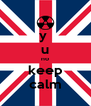 y  u no keep calm - Personalised Poster A4 size