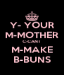 Y- YOUR M-MOTHER C-CANT M-MAKE B-BUNS - Personalised Poster A4 size