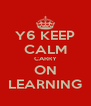 Y6 KEEP CALM CARRY ON LEARNING - Personalised Poster A4 size