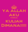 YA ALLAH AKU HARUS KULIAH DIMANA!!!!! - Personalised Poster A4 size