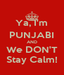 Ya, I'm PUNJABI AND We DON'T Stay Calm! - Personalised Poster A4 size