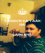 YAARON KA YAAR HAI  SAINI BHAI  - Personalised Poster A4 size