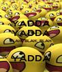YADDA YADDA BLAH, BLAH, BLAH  YADDA - Personalised Poster A4 size