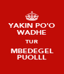 YAKIN PO'O WADHE TUR MBEDEGEL PUOLLL - Personalised Poster A4 size