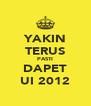 YAKIN TERUS PASTI DAPET UI 2012 - Personalised Poster A4 size