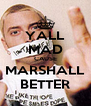YALL MAD CAUSE MARSHALL BETTER - Personalised Poster A4 size